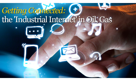 Getting Connected: the 'Industrial Internet' in Oil, Gas