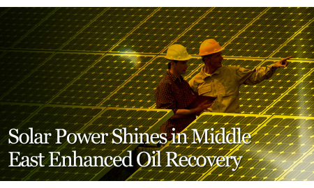 Solar Power Shines in Middle East Enhanced Oil Recovery