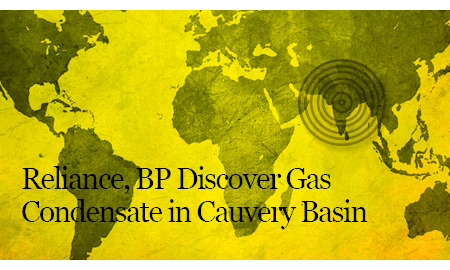 Reliance, BP Discover Gas Condensate in Cauvery Basin