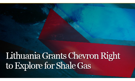 Lithuania Grants Chevron Right to Explore for Shale Gas