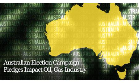 Australian Election Campaign Pledges Impact Oil, Gas Industry