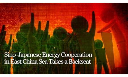 Sino-Japanese Energy Cooperation in East China Sea Takes a Backseat