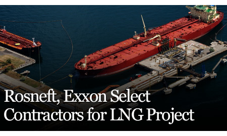 Rosneft, Exxon Select Contractors for LNG Project