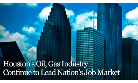 Houston's Oil, Gas Industry Continue to Lead Nation's Job Market