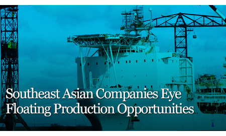 Southeast Asian Companies Eye Floating Production Opportunities