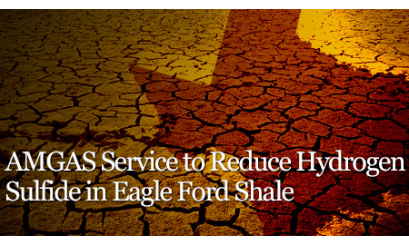 AMGAS Service to Reduce Hydrogen Sulfide in Eagle Ford Shale