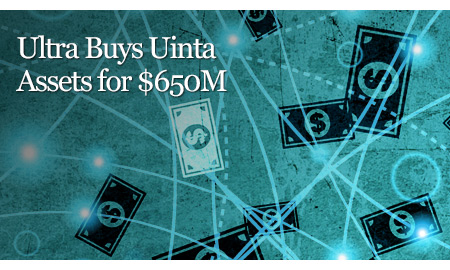 Ultra Buys Uinta Assets for $650M