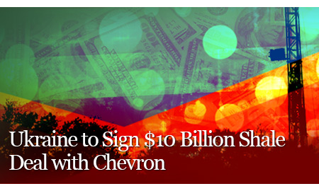 Ukraine to Sign $10 Billion Shale Deal with Chevron