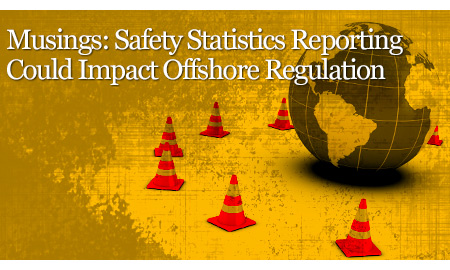 Musings: Safety Statistics Reporting Could Impact Offshore Regulation