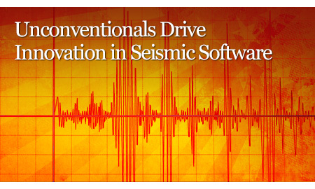 Unconventionals Drive Innovation in Seismic Software