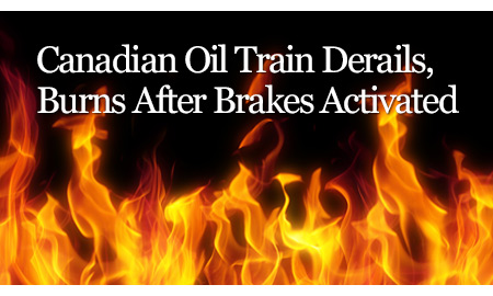 Canadian Oil Train Derails, Burns After Brakes Activated